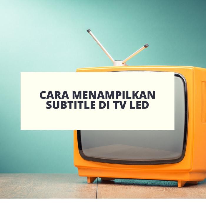 Cara Menampilkan Subtitle di TV LED